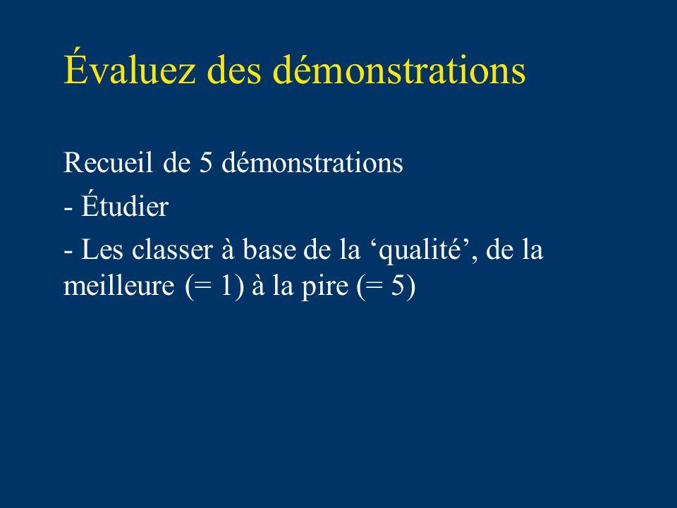 Évaluez des démonstrations Recueil de 5 démonstrations - Étudier - Les classer à base de la qualité, de la meilleure (= 1) à la pire (= 5)