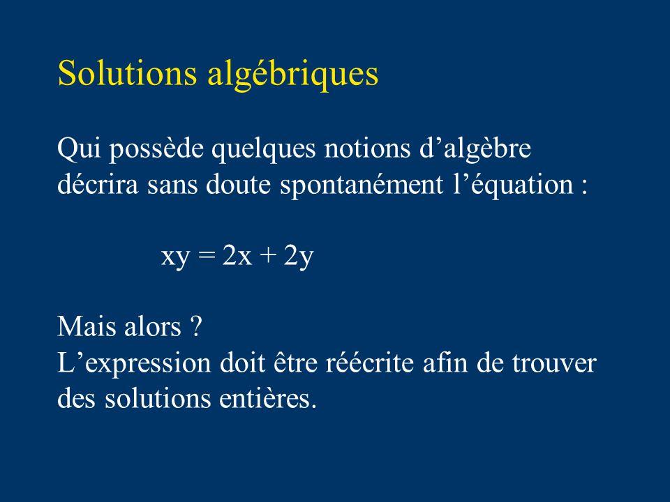 Solutions algébriques Qui possède quelques notions dalgèbre décrira sans doute spontanément léquation : xy = 2x + 2y Mais alors .