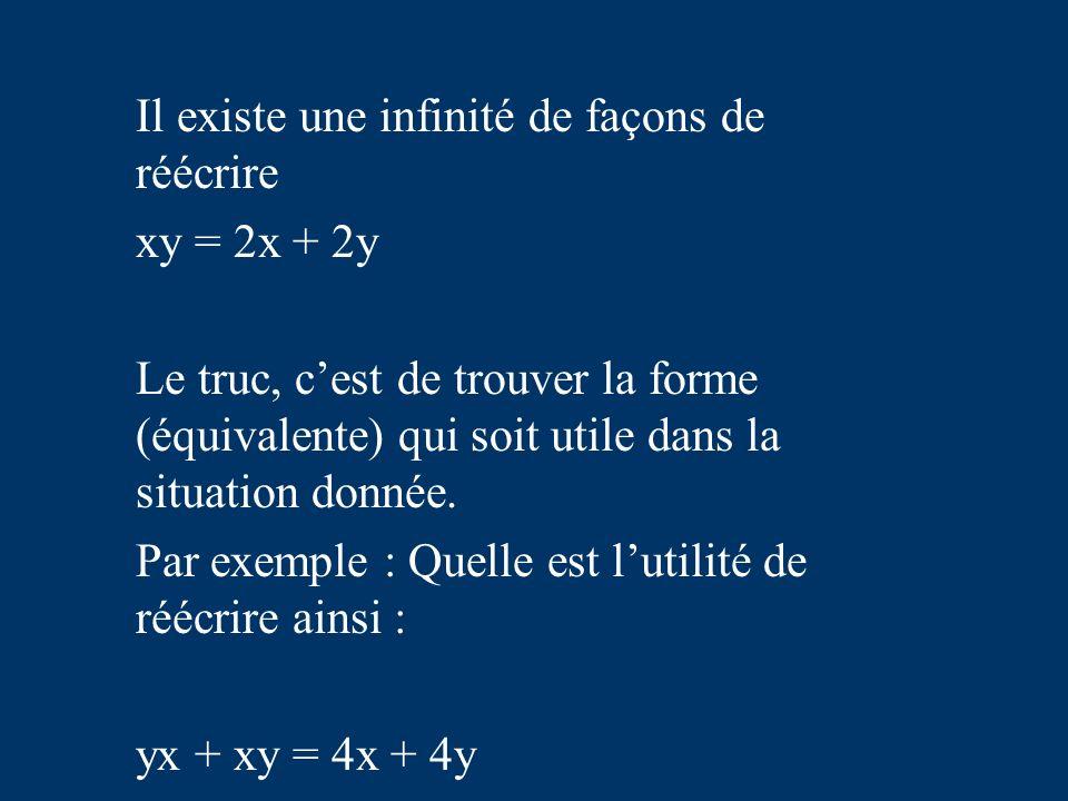 Il existe une infinité de façons de réécrire xy = 2x + 2y Le truc, cest de trouver la forme (équivalente) qui soit utile dans la situation donnée.