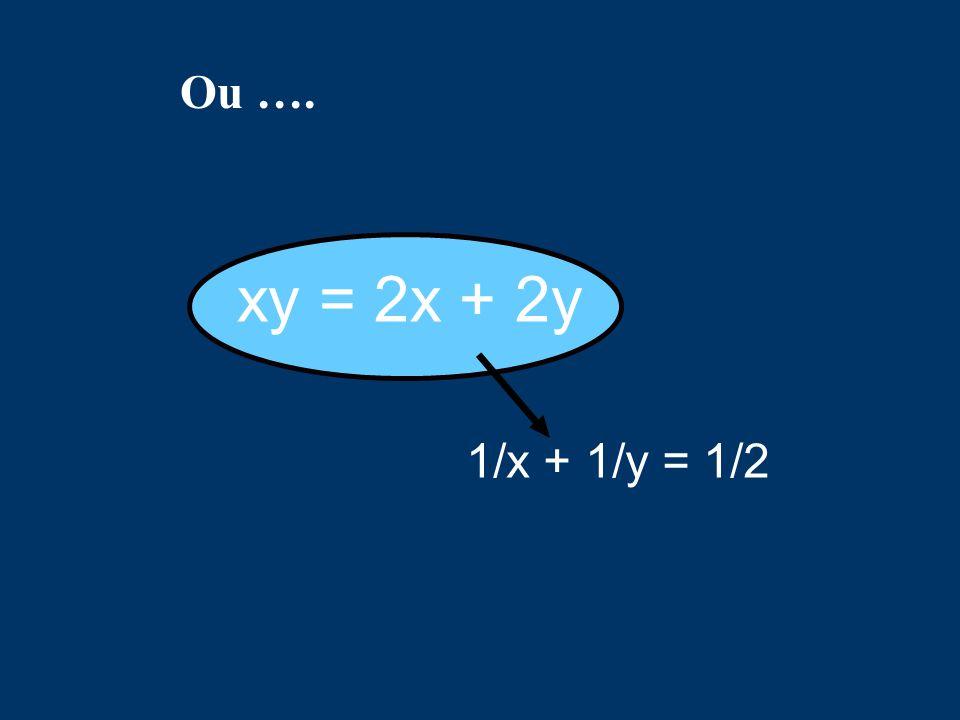 Ou …. xy = 2x + 2y 1/x + 1/y = 1/2