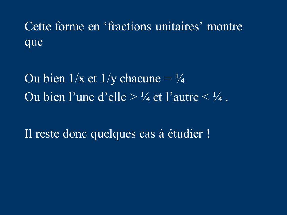 Cette forme en fractions unitaires montre que Ou bien 1/x et 1/y chacune = ¼ Ou bien lune delle > ¼ et lautre < ¼.