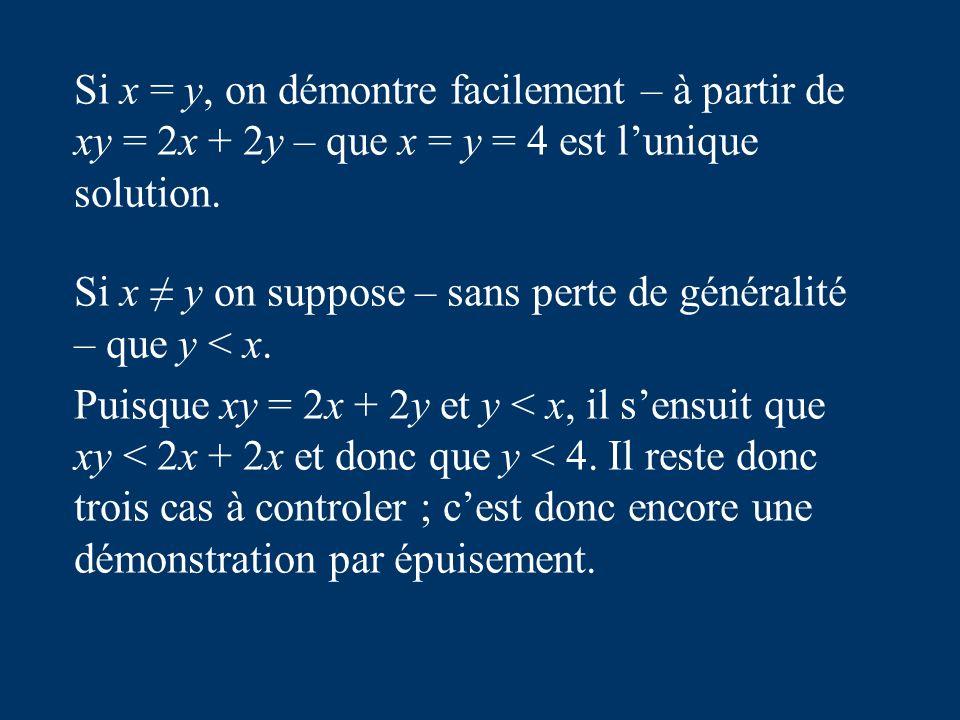 Si x = y, on démontre facilement – à partir de xy = 2x + 2y – que x = y = 4 est lunique solution.