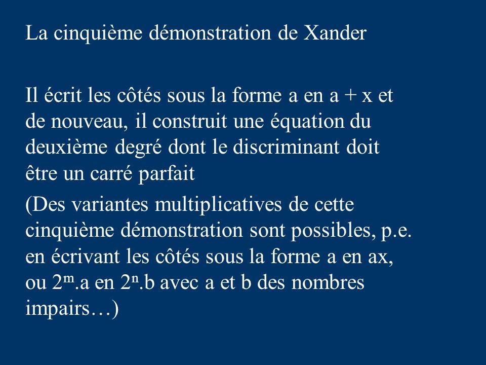 La cinquième démonstration de Xander Il écrit les côtés sous la forme a en a + x et de nouveau, il construit une équation du deuxième degré dont le discriminant doit être un carré parfait (Des variantes multiplicatives de cette cinquième démonstration sont possibles, p.e.