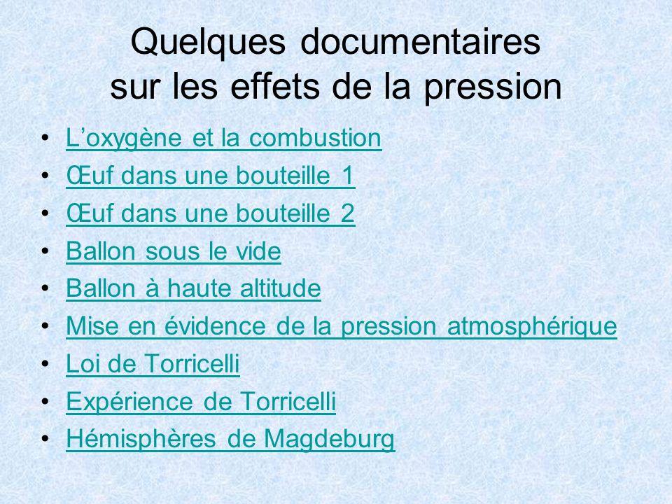 Quelques documentaires sur les effets de la pression Loxygène et la combustion Œuf dans une bouteille 1 Œuf dans une bouteille 2 Ballon sous le vide B