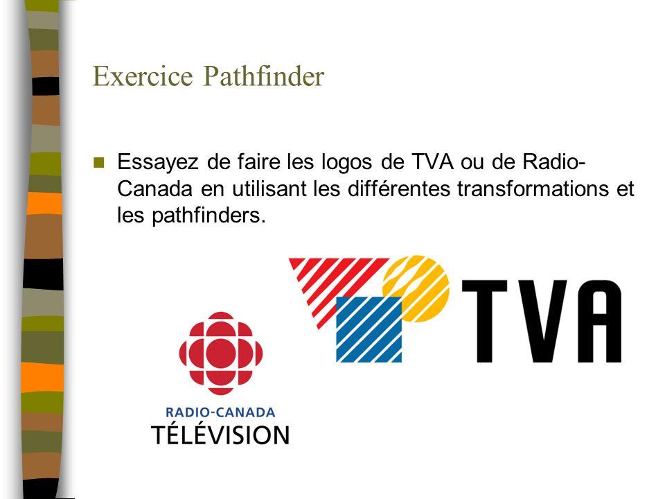 Exercice Pathfinder Essayez de faire les logos de TVA ou de Radio- Canada en utilisant les différentes transformations et les pathfinders.