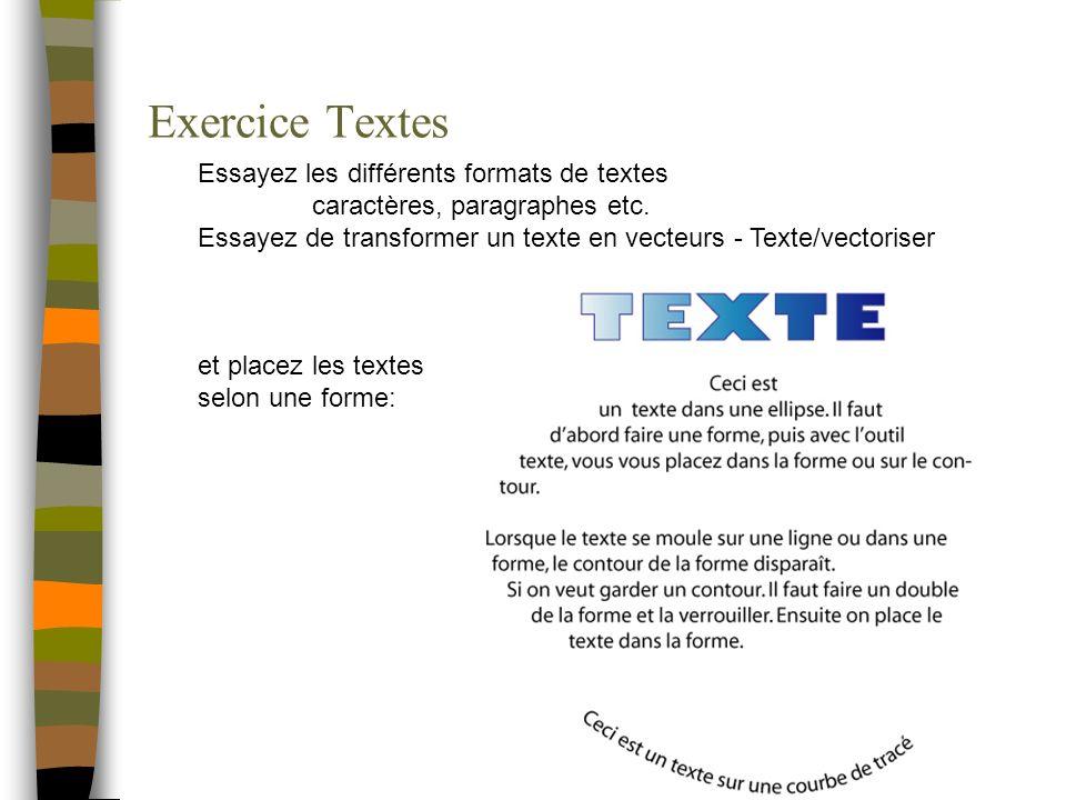 Exercice Textes Essayez les différents formats de textes caractères, paragraphes etc. Essayez de transformer un texte en vecteurs - Texte/vectoriser e