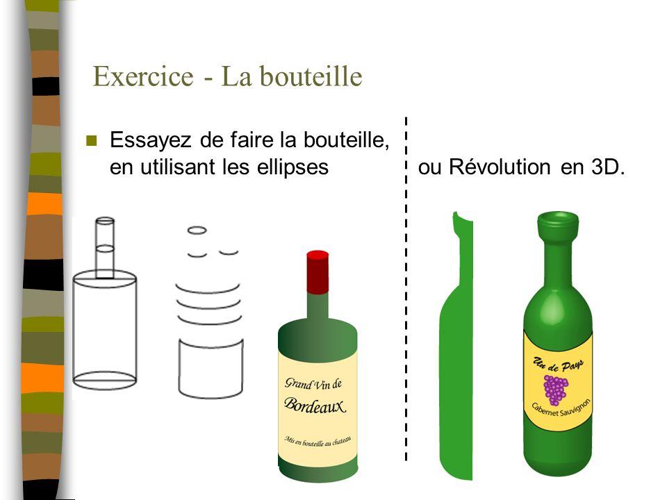 Exercice - La bouteille Essayez de faire la bouteille, en utilisant les ellipses ou Révolution en 3D.