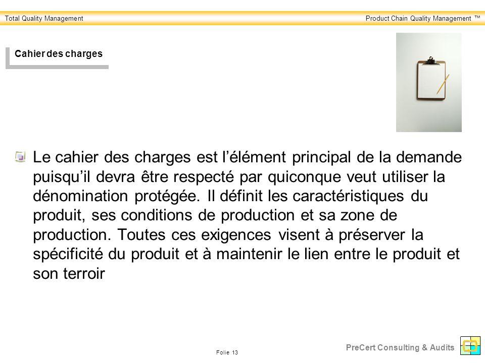 Total Quality ManagementProduct Chain Quality Management Folie 13 PreCert Consulting & Audits Cahier des charges Le cahier des charges est lélément pr