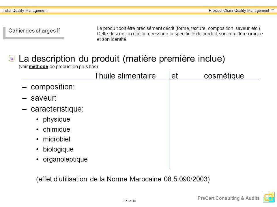 Total Quality ManagementProduct Chain Quality Management Folie 16 PreCert Consulting & Audits Cahier des charges ff La description du produit (matière