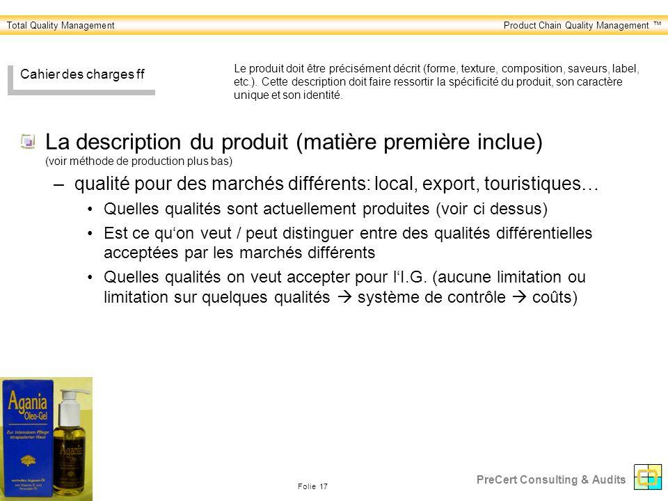 Total Quality ManagementProduct Chain Quality Management Folie 17 PreCert Consulting & Audits Cahier des charges ff La description du produit (matière