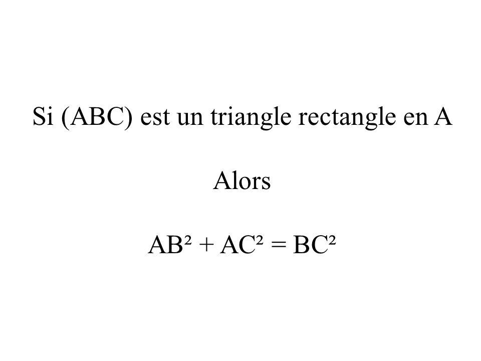 Si (ABC) est un triangle rectangle en A Alors AB² + AC² = BC²