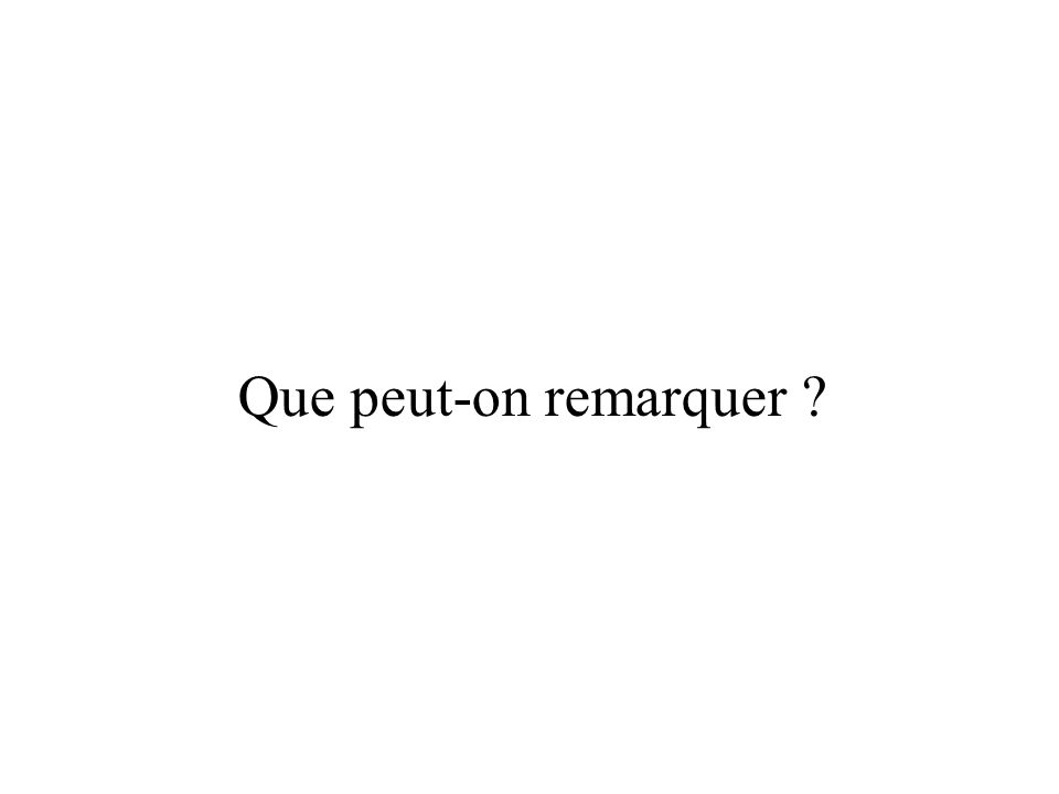 Que peut-on remarquer ?