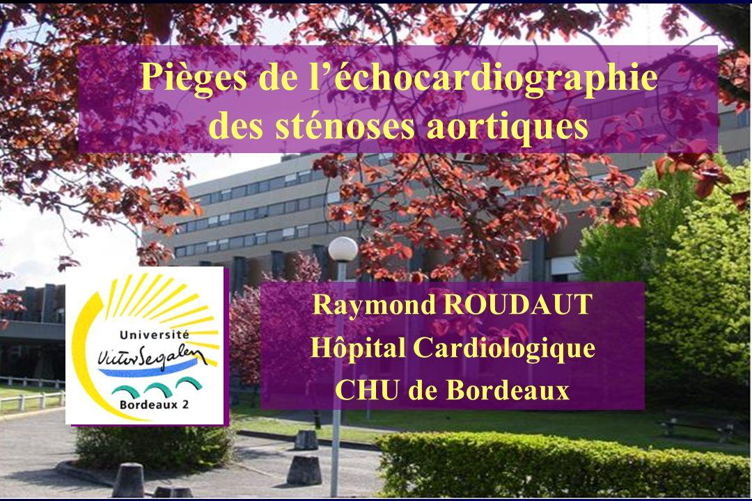 RR.2006 Pièges de léchocardiographie des sténoses aortiques Raymond ROUDAUT Hôpital Cardiologique CHU de Bordeaux
