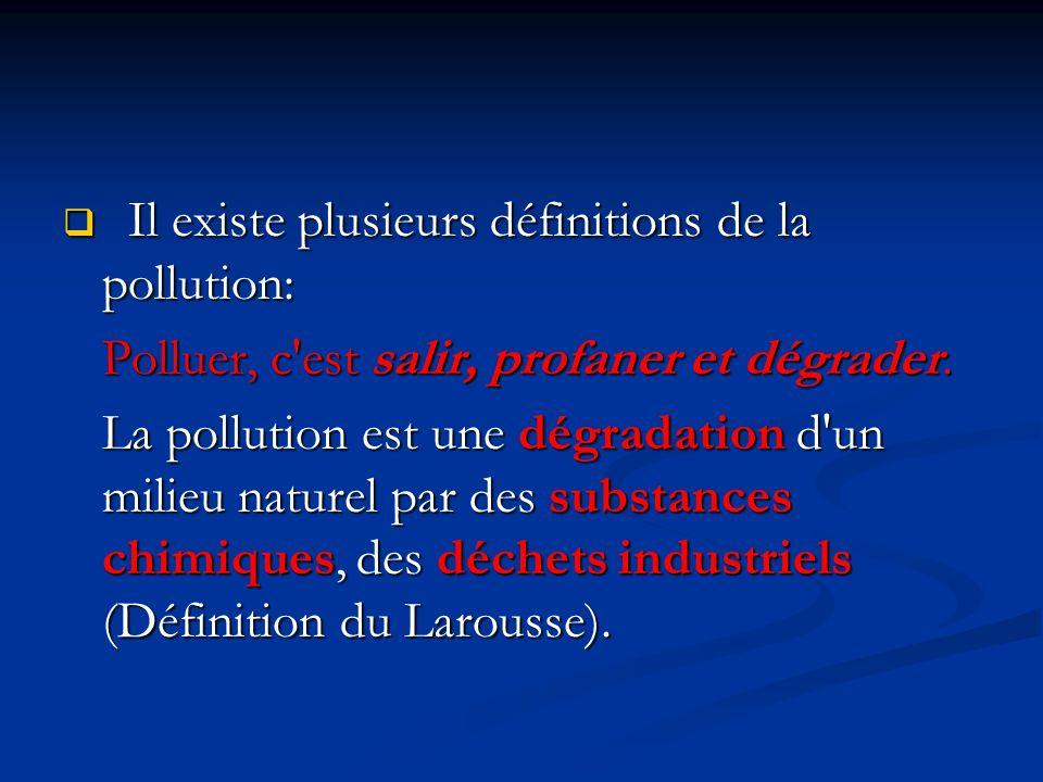 Il existe plusieurs définitions de la pollution: Polluer, c'est salir, profaner et dégrader. La pollution est une dégradation dégradation d'un milieu