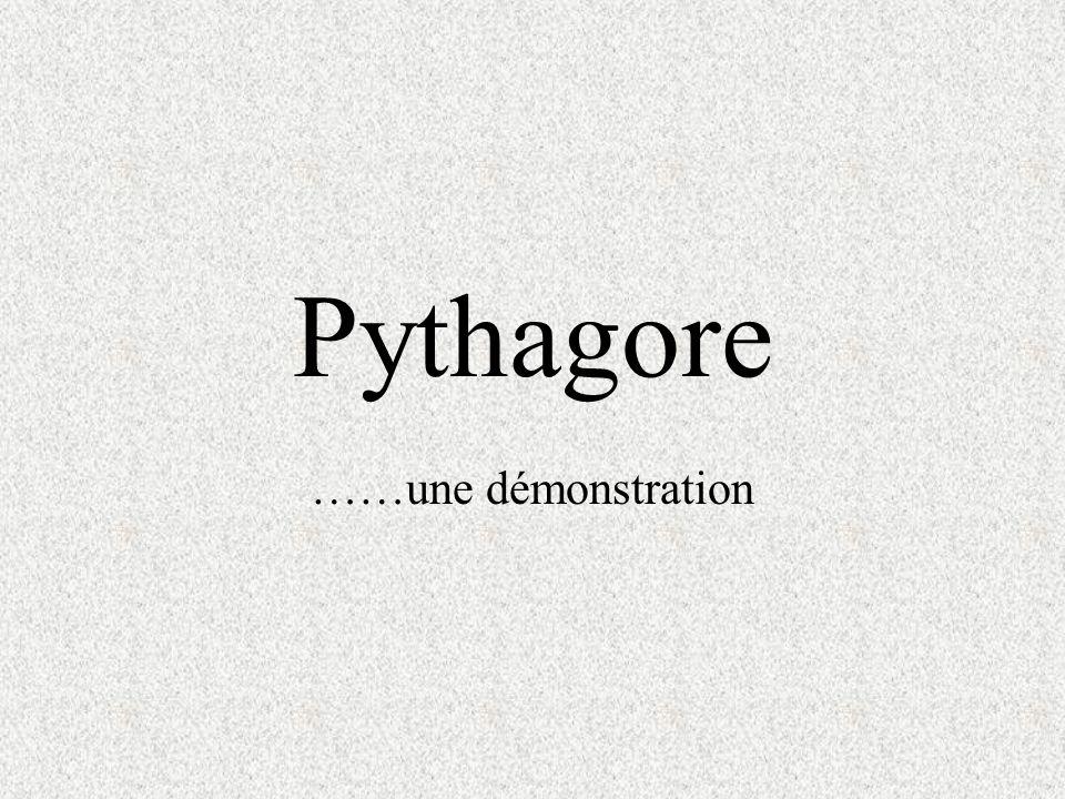 Pythagore ……une démonstration