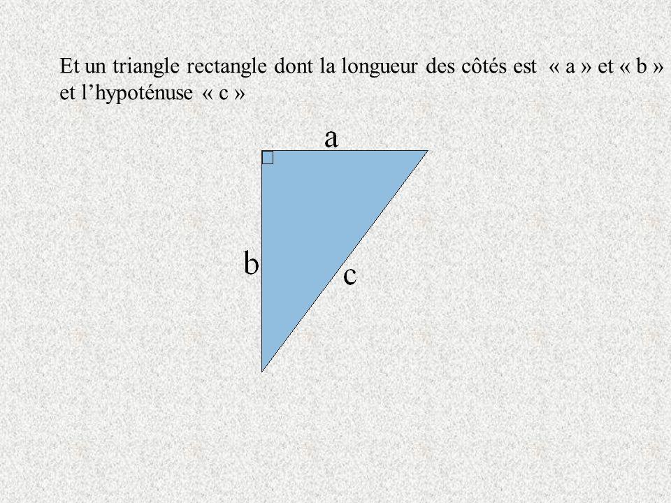 On place un premier triangle rectangle de côtés a et b et dhypoténuse c