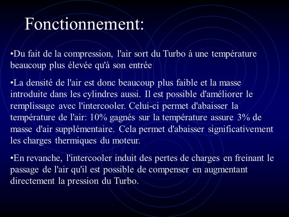 Fonctionnement: Du fait de la compression, l'air sort du Turbo à une température beaucoup plus élevée qu'à son entrée La densité de l'air est donc bea