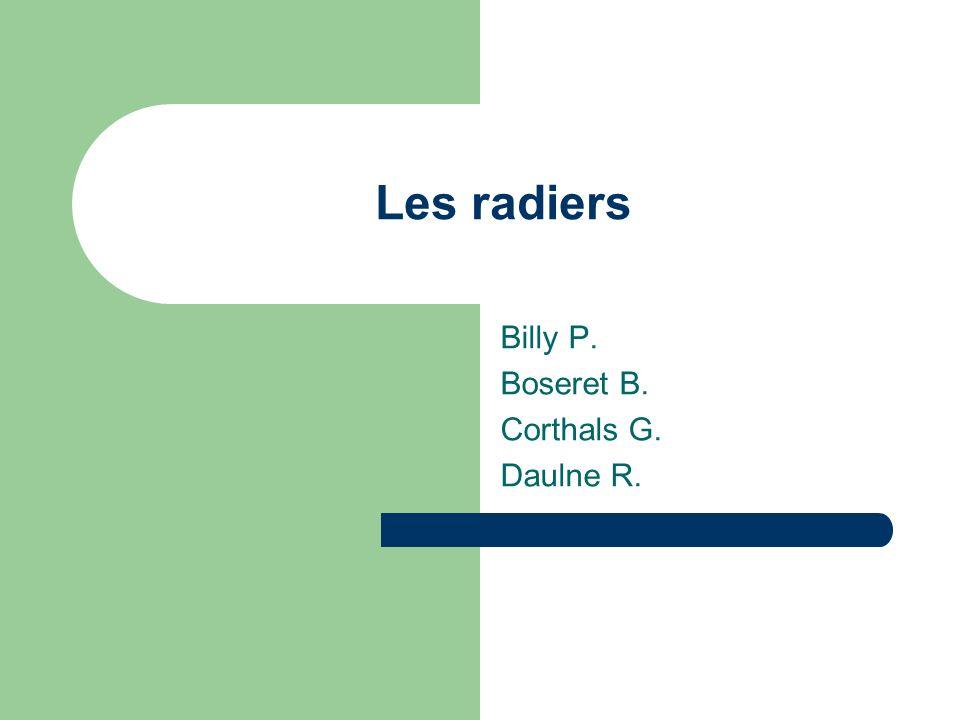 Les radiers Billy P. Boseret B. Corthals G. Daulne R.