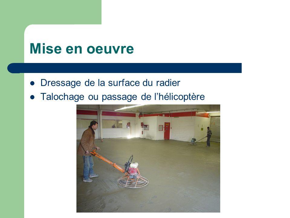 Mise en oeuvre Dressage de la surface du radier Talochage ou passage de lhélicoptère