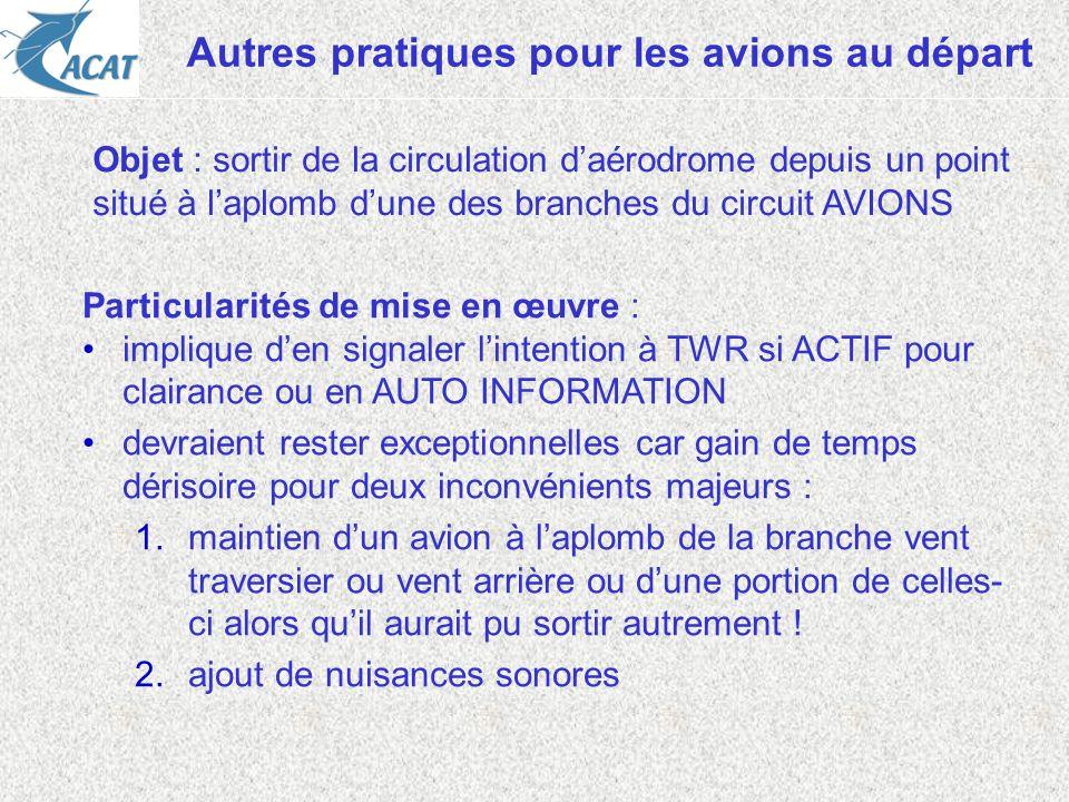 Autres pratiques pour les avions au départ Particularités de mise en œuvre : implique den signaler lintention à TWR si ACTIF pour clairance ou en AUTO