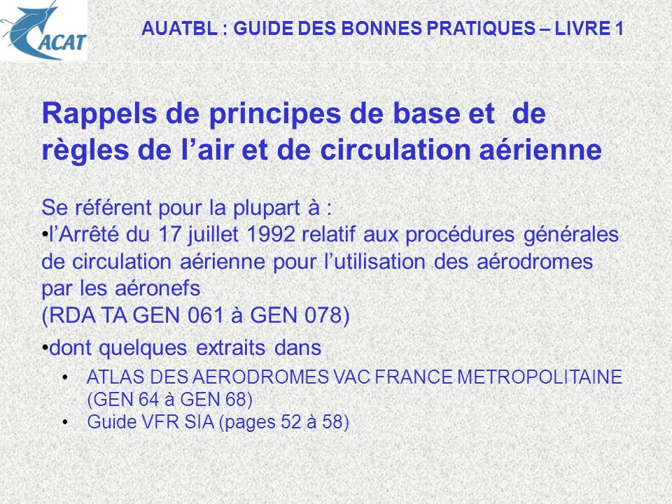 AUATBL : GUIDE DES BONNES PRATIQUES – LIVRE 1 Rappels de principes de base et de règles de lair et de circulation aérienne Se référent pour la plupart