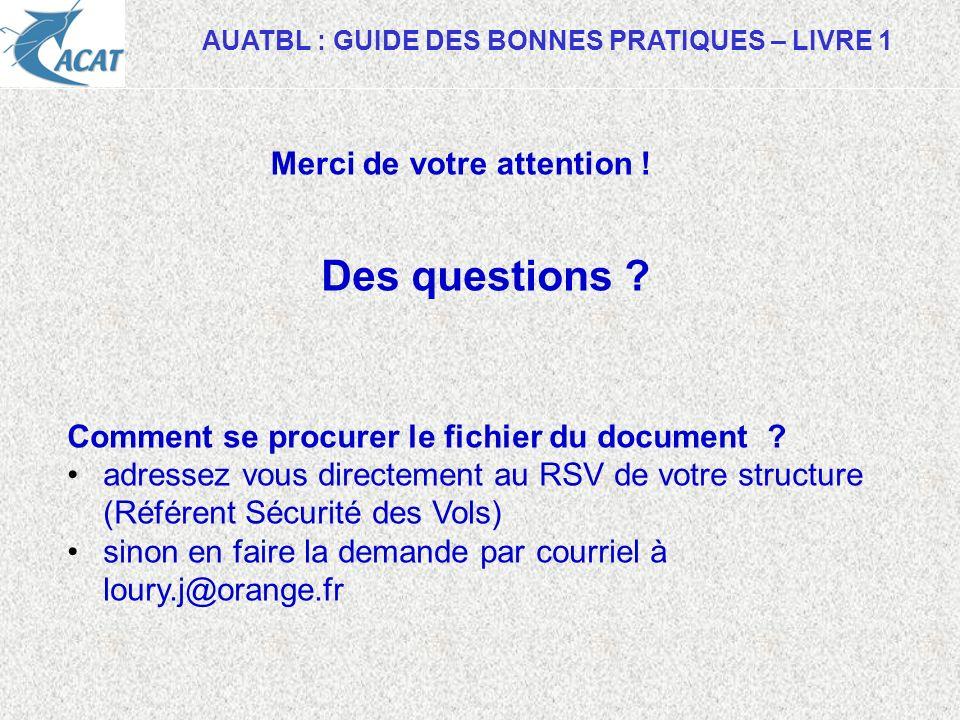 AUATBL : GUIDE DES BONNES PRATIQUES – LIVRE 1 Merci de votre attention ! Des questions ? Comment se procurer le fichier du document ? adressez vous di