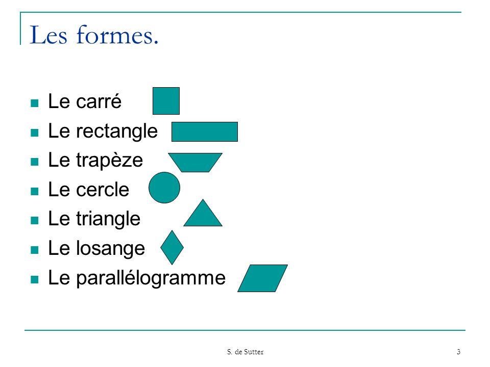 S. de Sutter 3 Les formes. Le carré Le rectangle Le trapèze Le cercle Le triangle Le losange Le parallélogramme