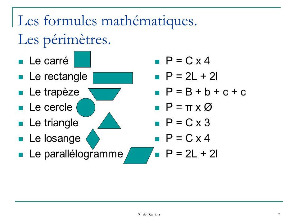 S. de Sutter 7 Les formules mathématiques. Les périmètres. Le carré Le rectangle Le trapèze Le cercle Le triangle Le losange Le parallélogramme P = C