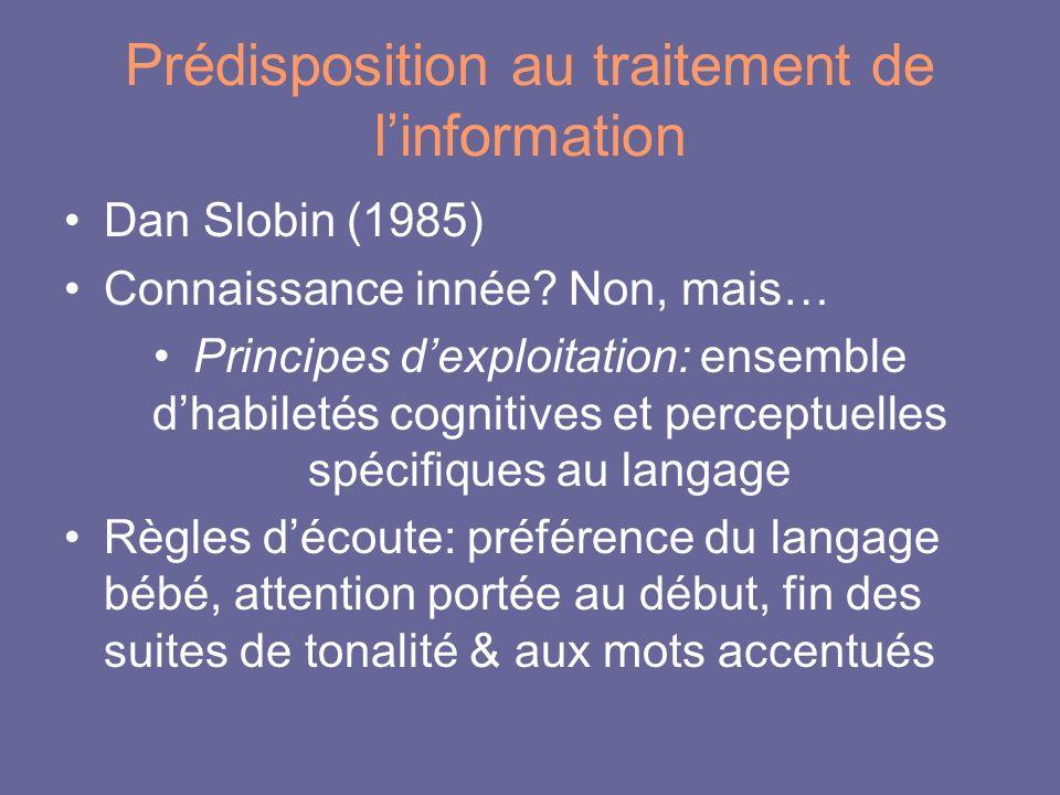 Prédisposition au traitement de linformation Dan Slobin (1985) Connaissance innée? Non, mais… Principes dexploitation: ensemble dhabiletés cognitives
