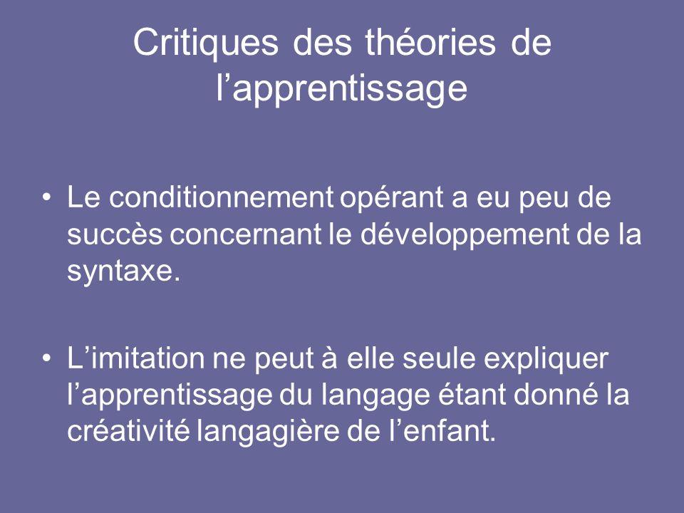 Critiques des théories de lapprentissage Le conditionnement opérant a eu peu de succès concernant le développement de la syntaxe. Limitation ne peut à