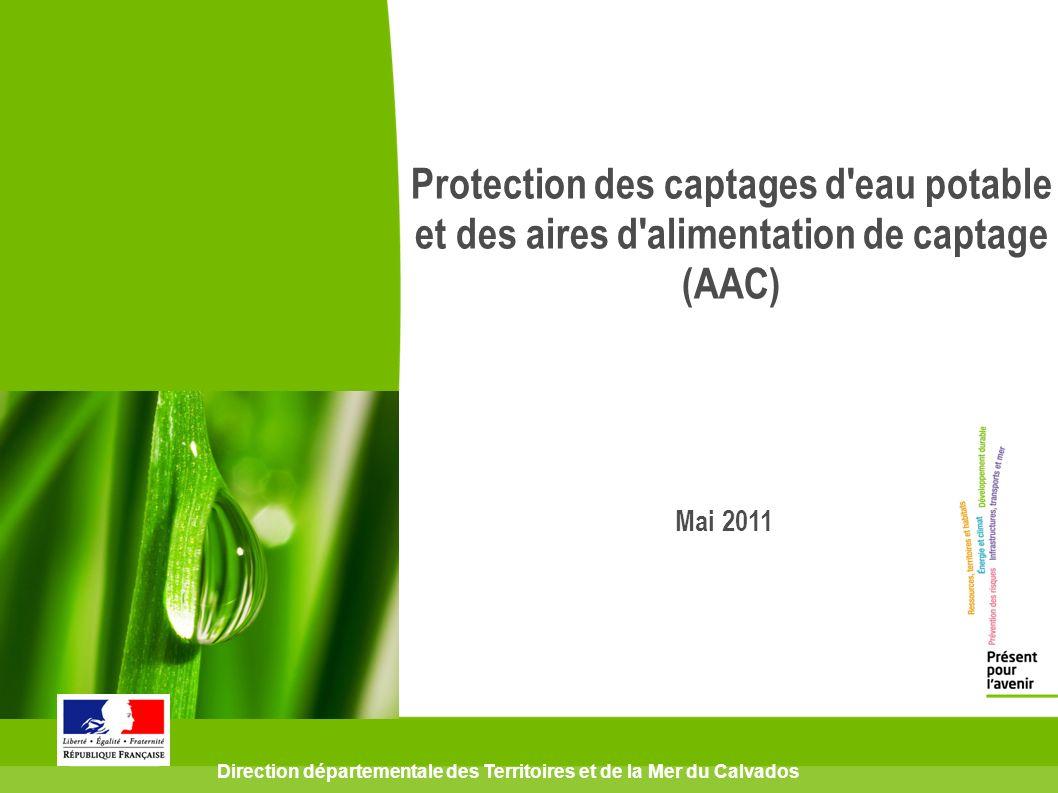 Direction départementale des Territoires et de la Mer du Calvados Protection des captages d'eau potable et des aires d'alimentation de captage (AAC) M