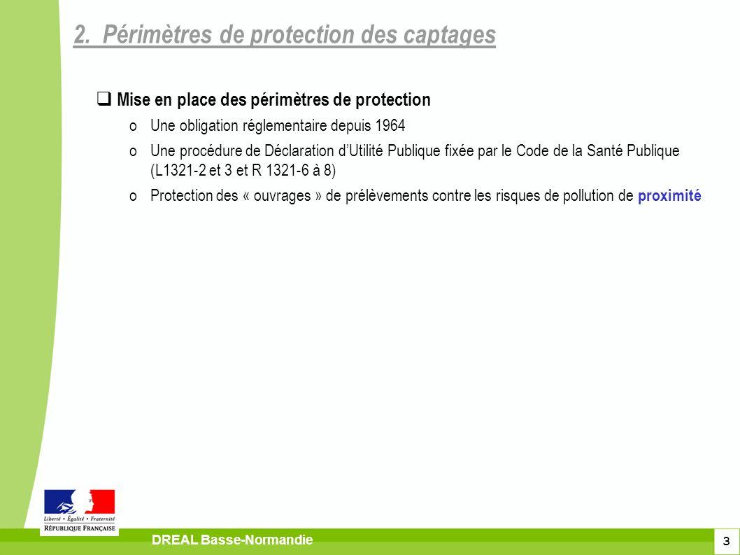 3 2. Périmètres de protection des captages DREAL Basse-Normandie Mise en place des périmètres de protection oUne obligation réglementaire depuis 1964