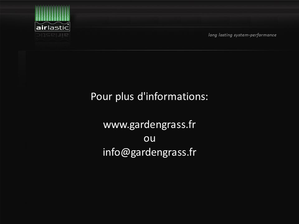 long lasting system-performance Pour plus d'informations: www.gardengrass.fr ou info@gardengrass.fr