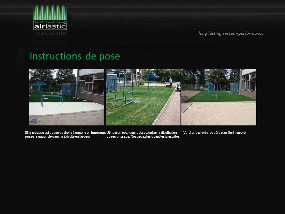 long lasting system-performance Instructions de pose Si la mousse est posée de droite à gauche en longueur, posez le gazon de gauche à droite en largeur.