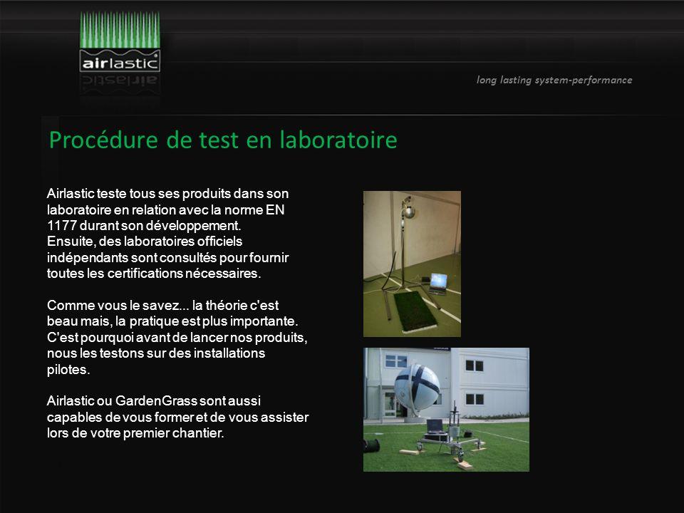 long lasting system-performance Procédure de test en laboratoire Airlastic teste tous ses produits dans son laboratoire en relation avec la norme EN 1177 durant son développement.