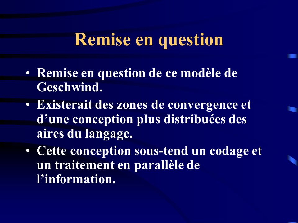 Remise en question Remise en question de ce modèle de Geschwind.