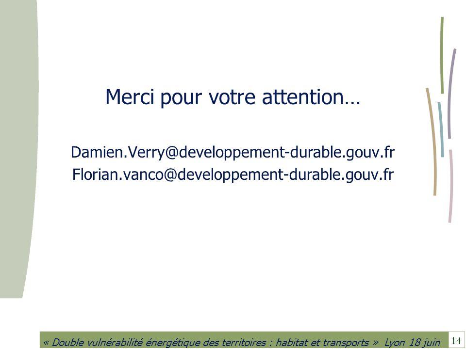 14 « Double vulnérabilité énergétique des territoires : habitat et transports » Lyon 18 juin Merci pour votre attention… Damien.Verry@developpement-du