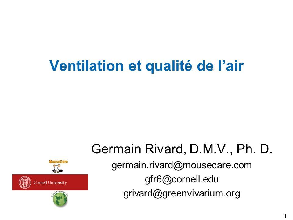Ventilation et qualité de lair 1 Germain Rivard, D.M.V., Ph. D. germain.rivard@mousecare.com gfr6@cornell.edu grivard@greenvivarium.org