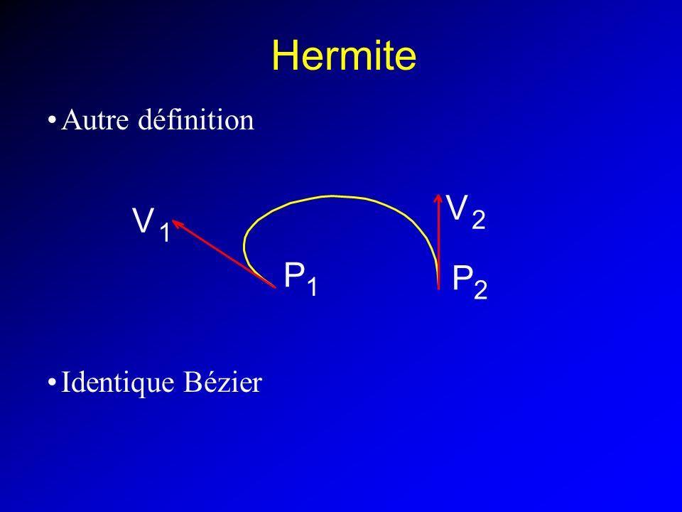 Hermite Autre définition Identique Bézier P 1 V 1 V 2 P 2