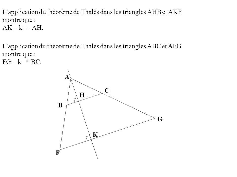Lapplication du théorème de Thalès dans les triangles AHB et AKF montre que : AK = k AH.