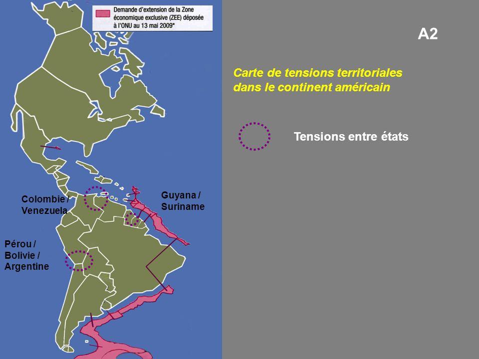 Tensions entre états Carte de tensions territoriales dans le continent américain Colombie / Venezuela Guyana / Suriname Pérou / Bolivie / Argentine A2