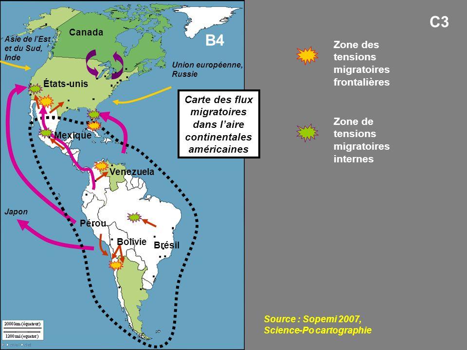 Source : Sopemi 2007, Science-Po cartographie Carte des flux migratoires dans laire continentales américaines Zone des tensions migratoires frontalières Zone de tensions migratoires internes B4 Canada Bolivie Pérou Brésil Venezuela États-unis Japon Asie de lEst et du Sud, Inde Union européenne, Russie Mexique C3