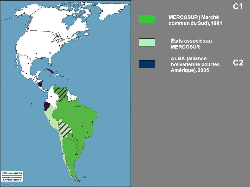États associés au MERCOSUR MERCOSUR ( Marché commun du Sud), 1991 ALBA (alliance bolivarienne pour les Amérique), 2005 C2 C1