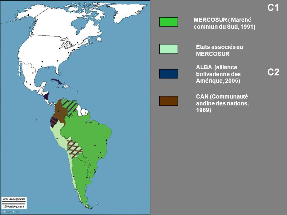 États associés au MERCOSUR MERCOSUR ( Marché commun du Sud, 1991) ALBA (alliance bolivarienne des Amérique, 2005) CAN (Communauté andine des nations, 1969) C2 C1