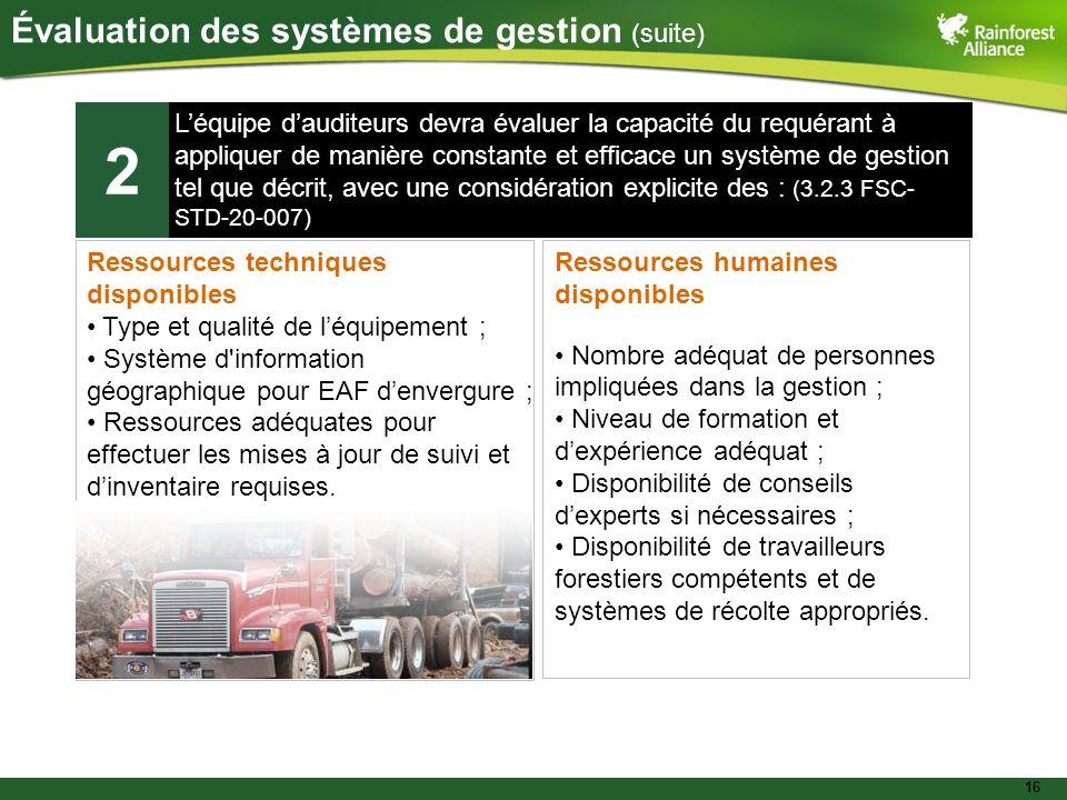 16 Évaluation des systèmes de gestion (suite) Léquipe dauditeurs devra évaluer la capacité du requérant à appliquer de manière constante et efficace u
