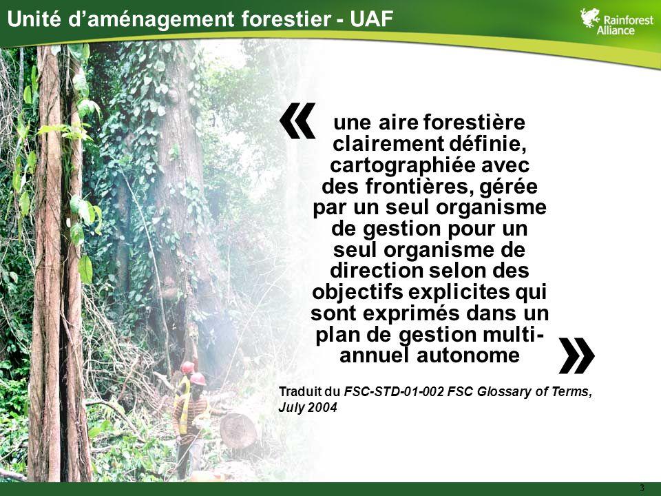 3 Unité daménagement forestier - UAF une aire forestière clairement définie, cartographiée avec des frontières, gérée par un seul organisme de gestion