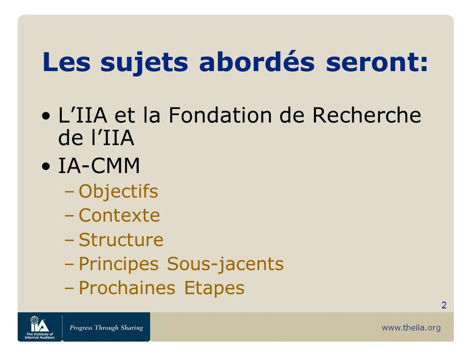 www.theiia.org 2 Les sujets abordés seront: LIIA et la Fondation de Recherche de lIIA IA-CMM –Objectifs –Contexte –Structure –Principes Sous-jacents –