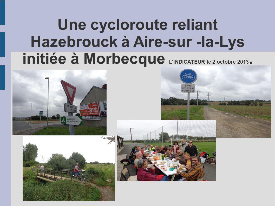 Une cycloroute reliant Hazebrouck à Aire-sur -la-Lys initiée à Morbecque L INDICATEUR le 2 octobre 2013.