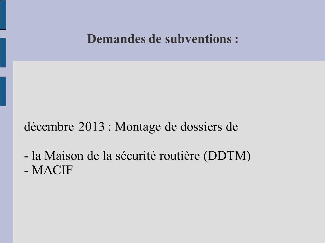 Demandes de subventions : décembre 2013 : Montage de dossiers de - la Maison de la sécurité routière (DDTM) - MACIF