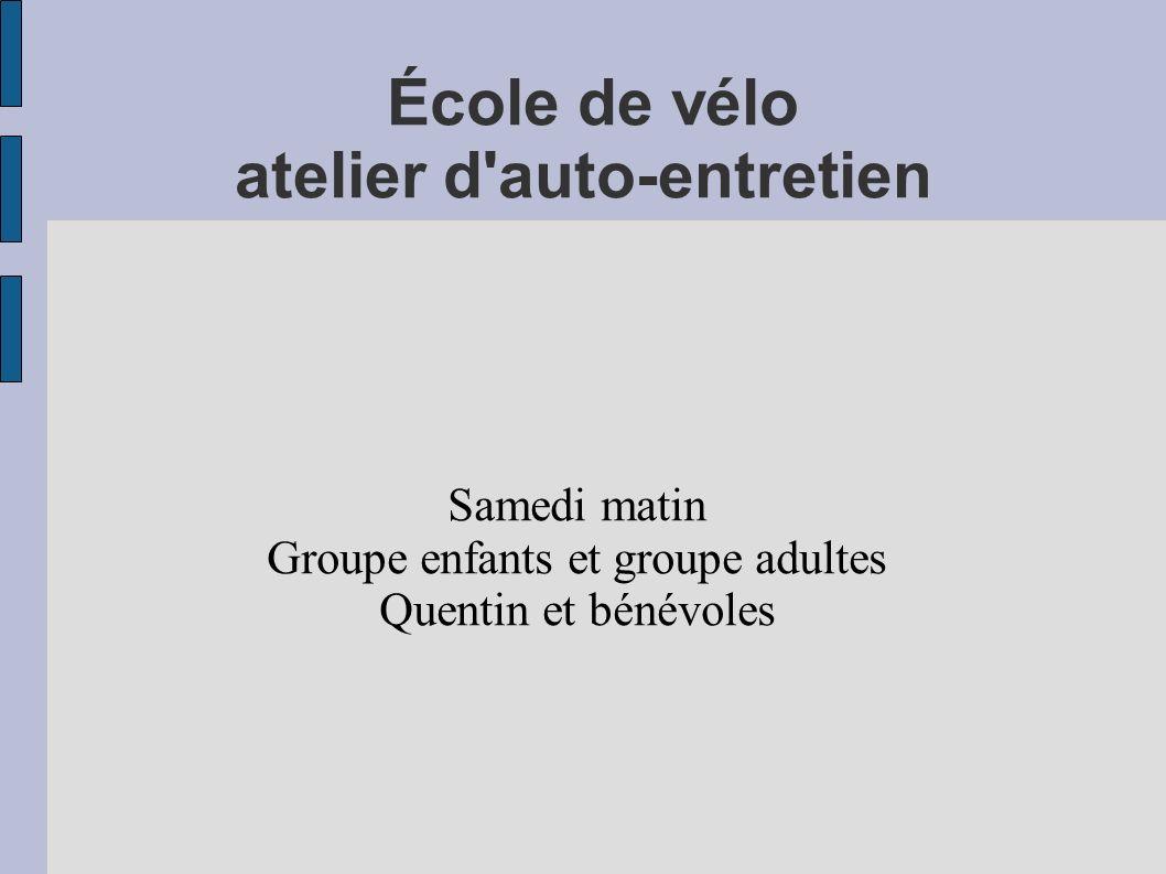 École de vélo atelier d auto-entretien Samedi matin Groupe enfants et groupe adultes Quentin et bénévoles